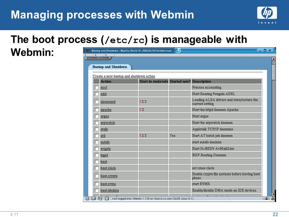 22 4.11 Managing processes with Webmin The boot process ( /etc/rc ) is manageable with Webmin: