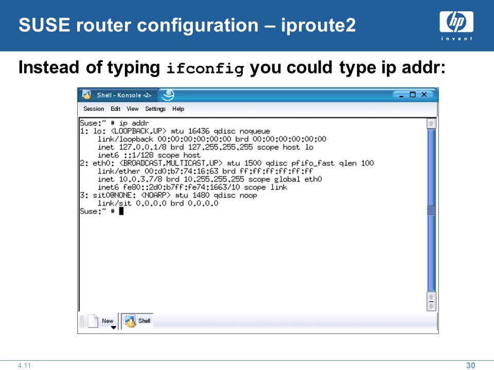 30 4.11 SUSE router configuration – iproute2 Instead of typing ifconfig you could type ip addr: