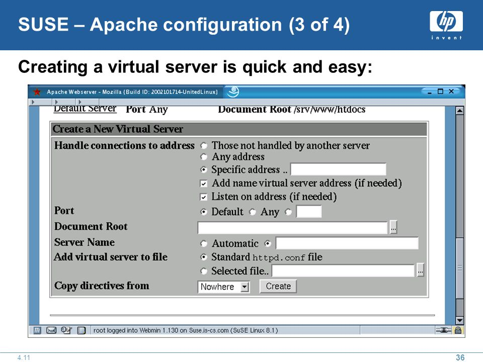 36 4.11 SUSE – Apache configuration (3 of 4) Creating a virtual server is quick and easy: