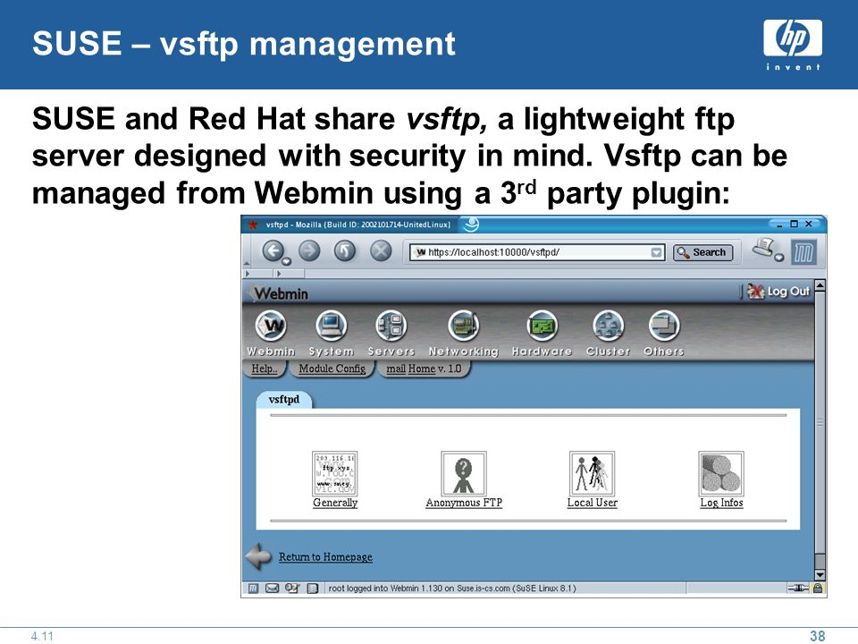 38 4.11 SUSE – vsftp management SUSE and Red Hat share vsftp, a lightweight ftp server designed with security in mind. Vsftp can be managed from Webmi
