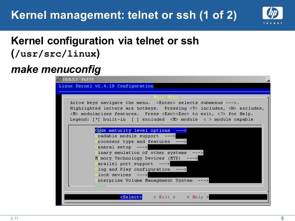Kernel management: telnet or ssh (1 of 2) Kernel configuration via telnet or ssh ( /usr/src/linux ) make menuconfig