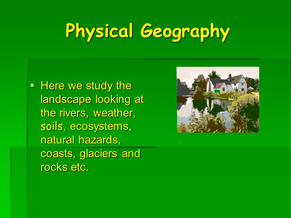 Human Geography This is were we study all about where and how people live.