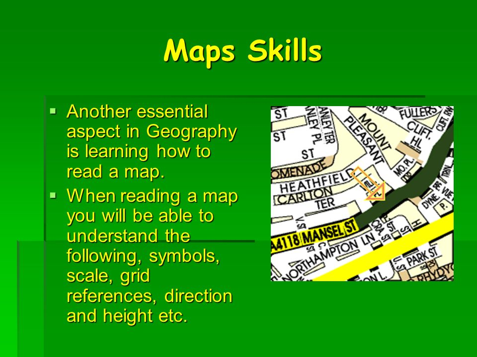 Maps Skills Another essential aspect in Geography is learning how to read a map. Another essential aspect in Geography is learning how to read a map.