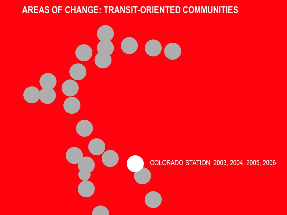 AREAS OF CHANGE: TRANSIT-ORIENTED COMMUNITIES COLORADO STATION: 2003, 2004, 2005, 2006