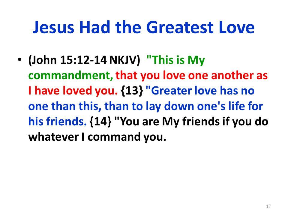 Jesus Had the Greatest Love (John 15:12-14 NKJV)