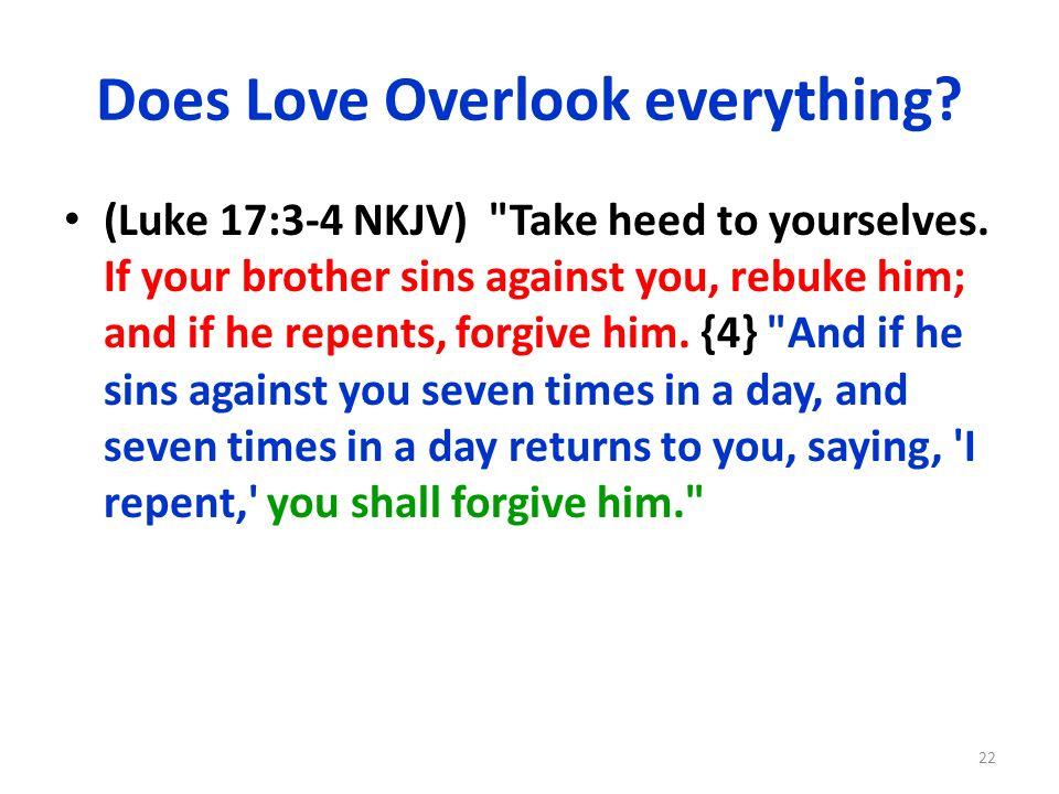 Does Love Overlook everything? (Luke 17:3-4 NKJV)