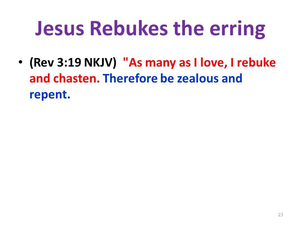 Jesus Rebukes the erring (Rev 3:19 NKJV)