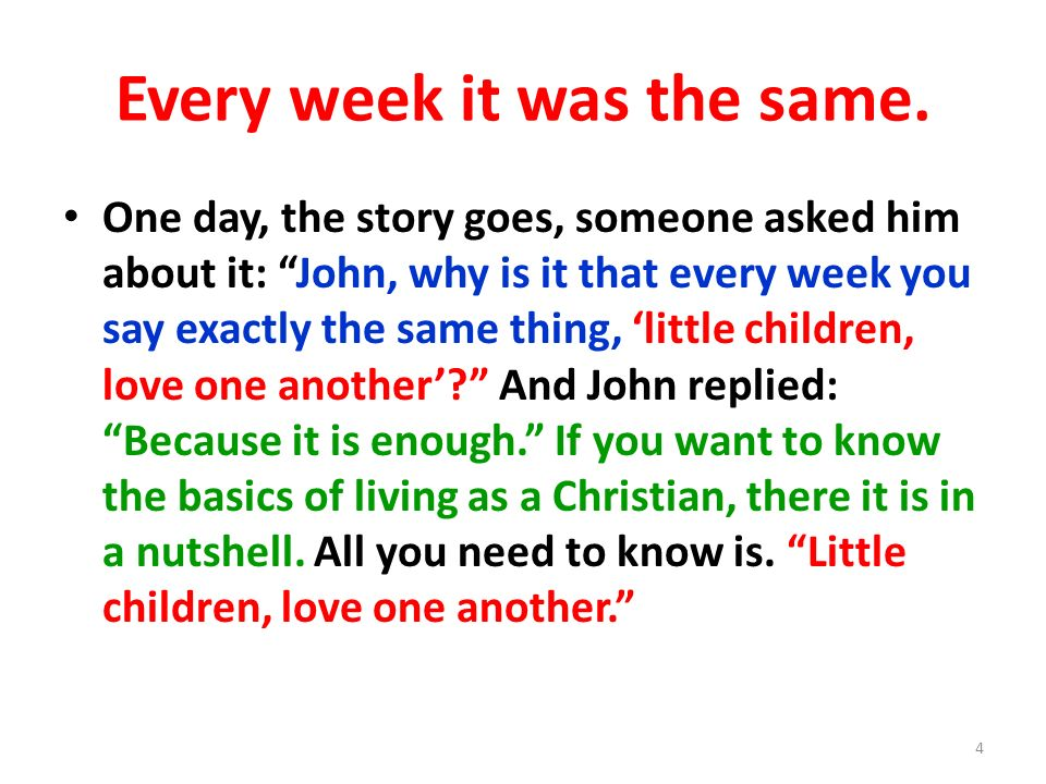 Every week it was the same. One day, the story goes, someone asked him about it: John, why is it that every week you say exactly the same thing, littl
