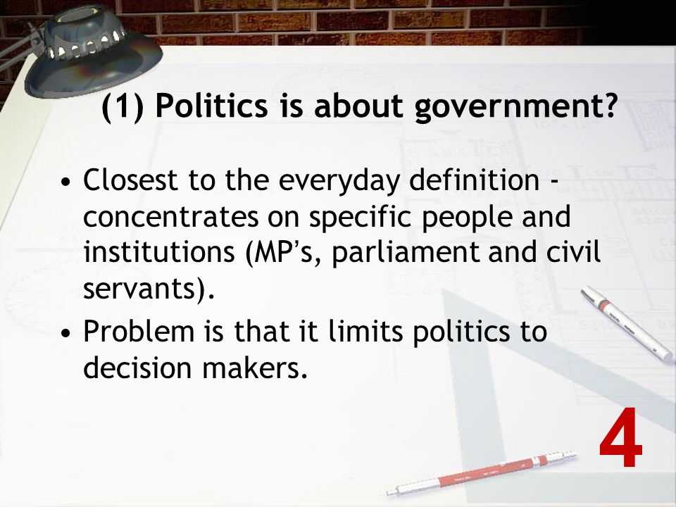 What is politics? Here are some possible answers (1) Politics is about government. (2) Politics is about public affairs. (3) Politics is about comprom