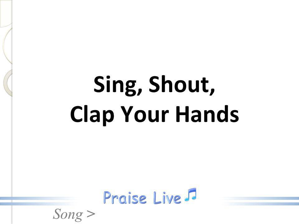 Song > Sing, Shout, Clap Your Hands