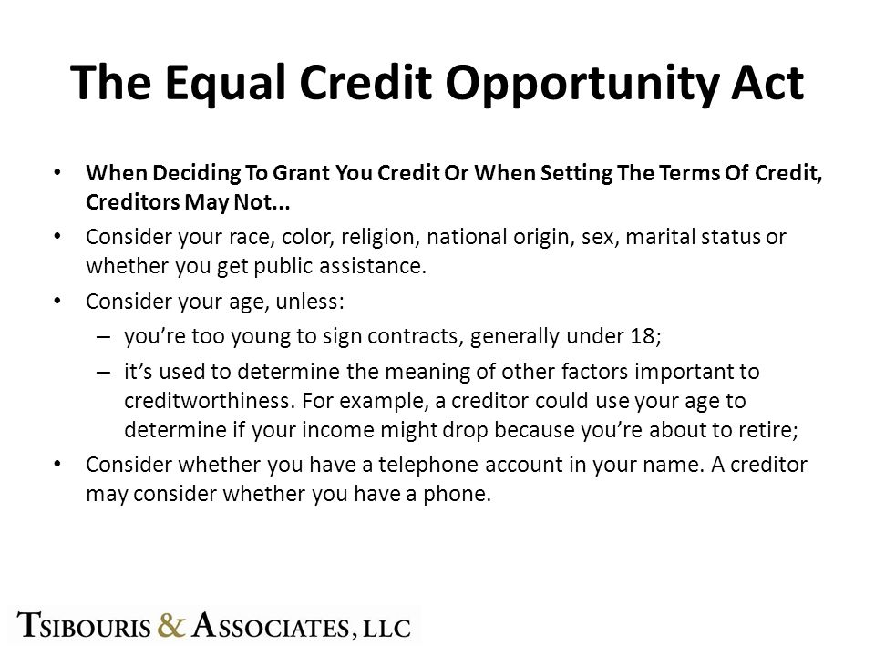 The Equal Credit Opportunity Act When Deciding To Grant You Credit Or When Setting The Terms Of Credit, Creditors May Not... Consider your race, color