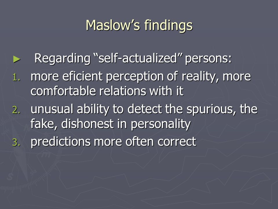 Maslows findings Regarding self-actualized persons: Regarding self-actualized persons: 1.