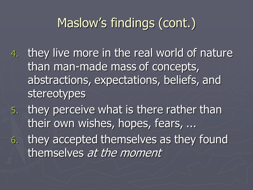 Maslows findings (cont.) 4.