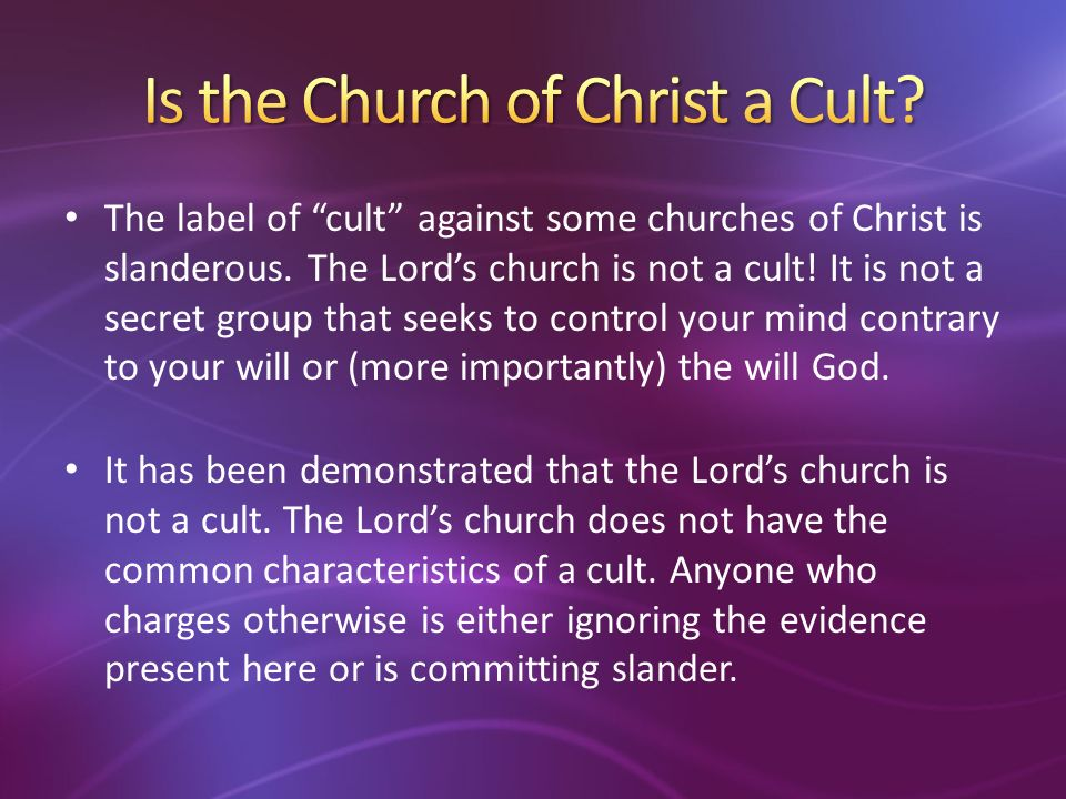 The label of cult against some churches of Christ is slanderous.