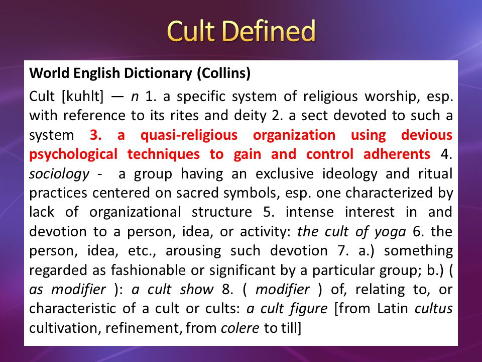 Word Origin & History (Etymonline) Cult - 1617, worship, also a particular form of worship, from Fr.