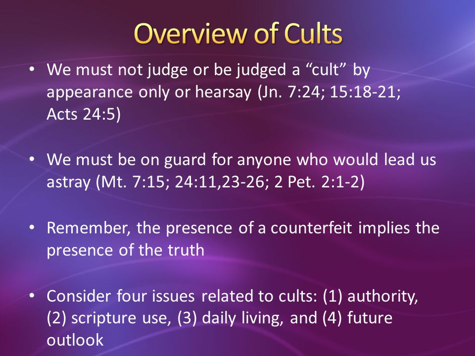 We must not judge or be judged a cult by appearance only or hearsay (Jn.