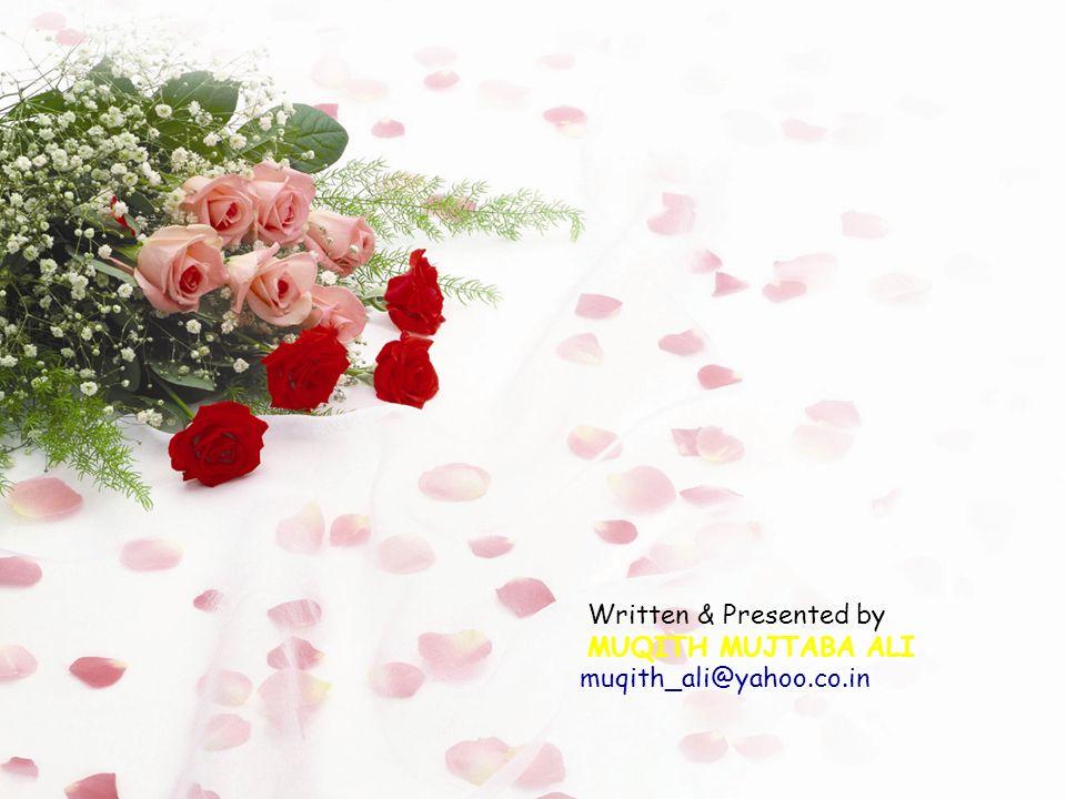 Written & Presented by MUQITH MUJTABA ALI muqith_ali@yahoo.co.in