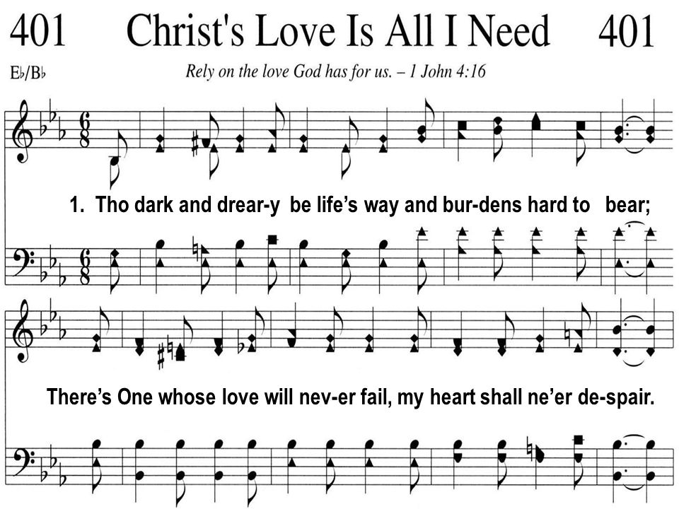 My hope is staid in Him to - day and He will safe-ly lead; To that sweet home be - yond the sea,Christs love is all I need.