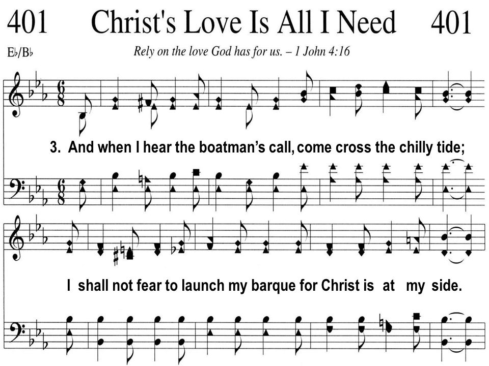 He bore the sting of death for me, has met my ev - ry need; And so I sing the sweet re-frain,Christs love is all I need.