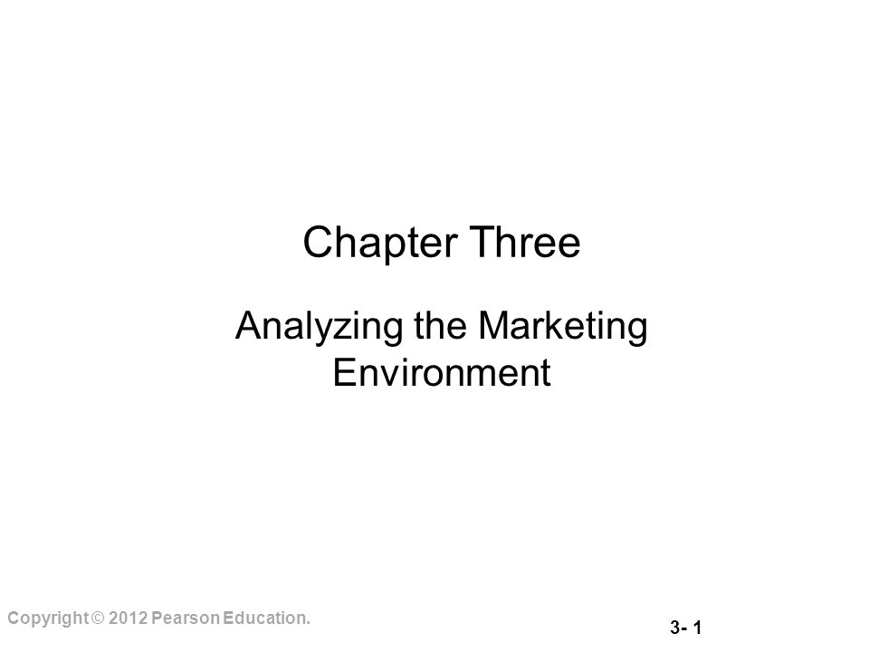 3- 1 Copyright © 2012 Pearson Education. Chapter Three Analyzing the Marketing Environment