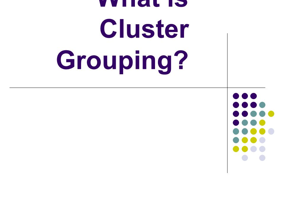 What is Cluster Grouping?