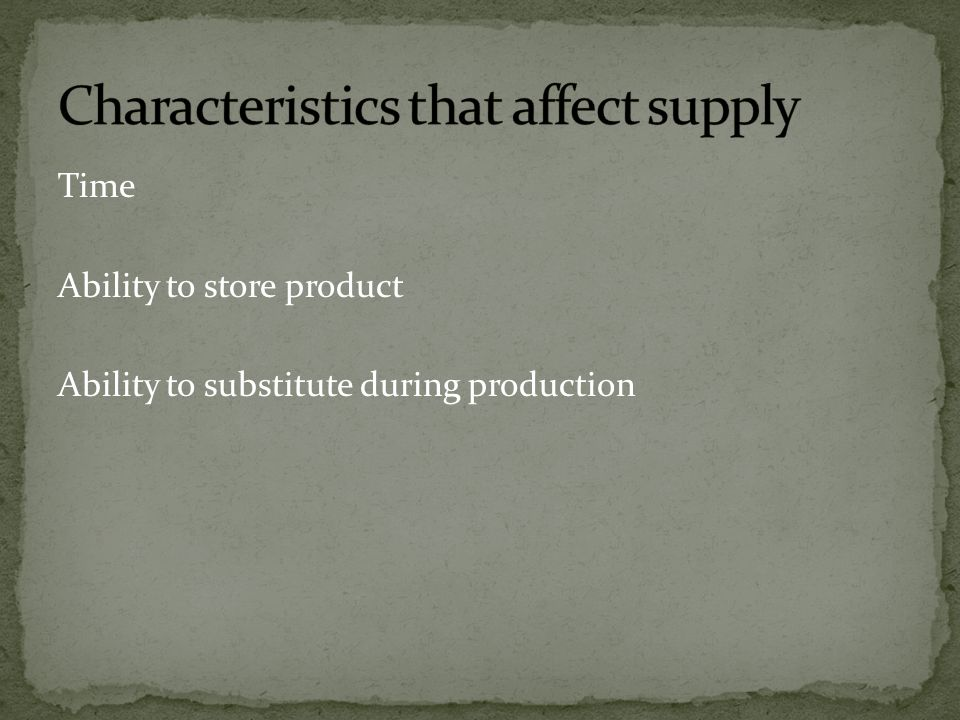 Time Ability to store product Ability to substitute during production