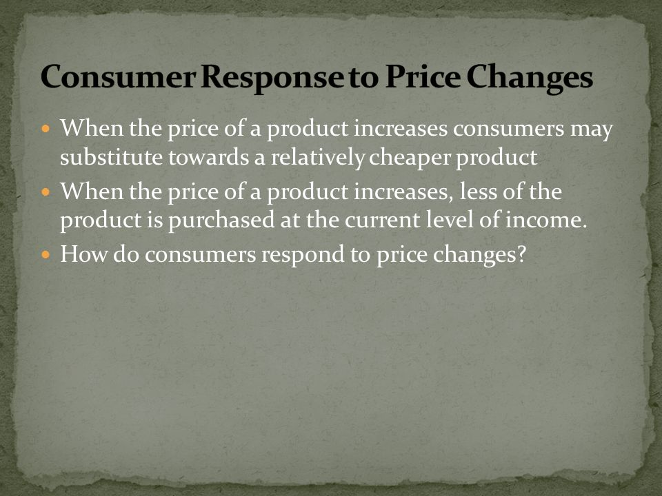 When the price of a product increases consumers may substitute towards a relatively cheaper product When the price of a product increases, less of the