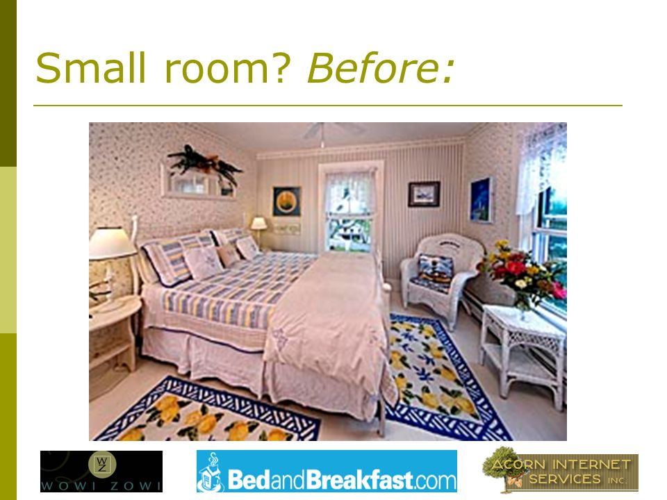 Small room Before: Before: Wide-angle lens makes room appear larger and misleads guests.