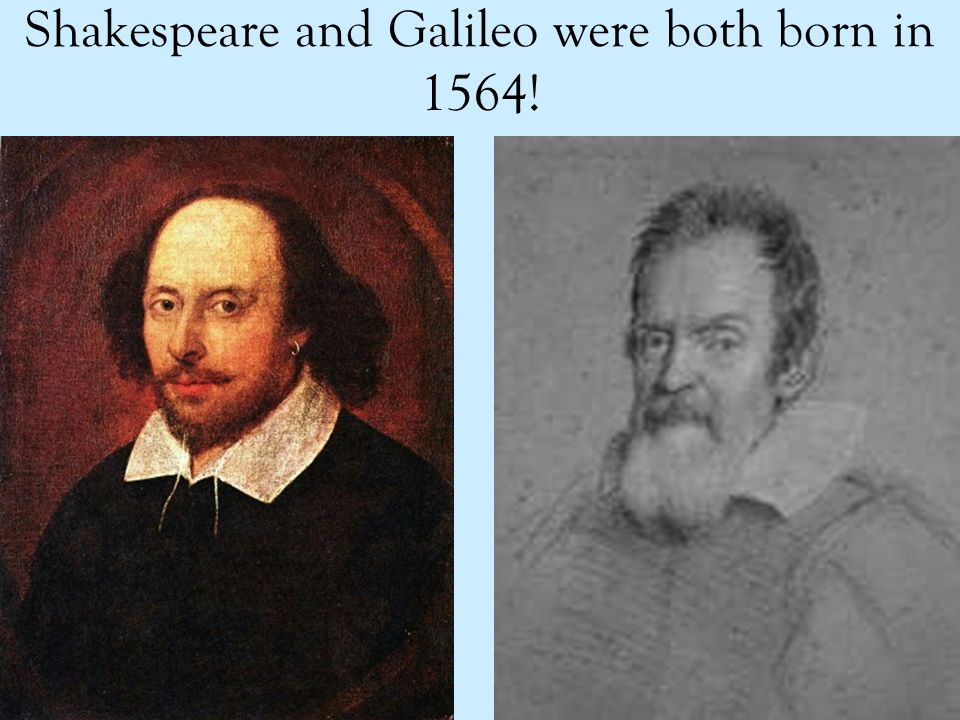 Shakespeare and Galileo were both born in 1564!