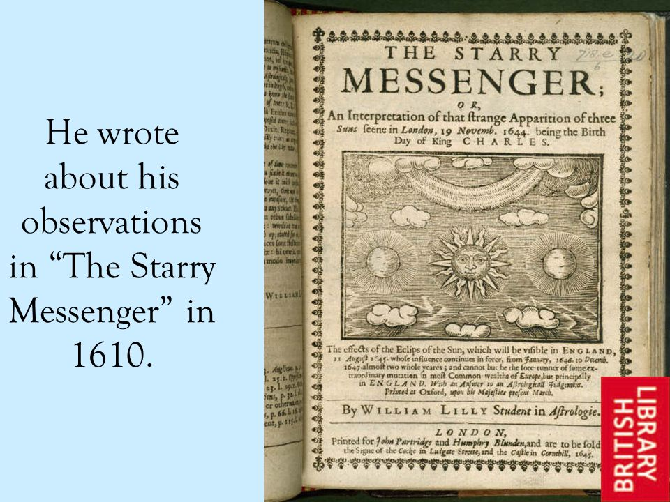 He wrote about his observations in The Starry Messenger in 1610.
