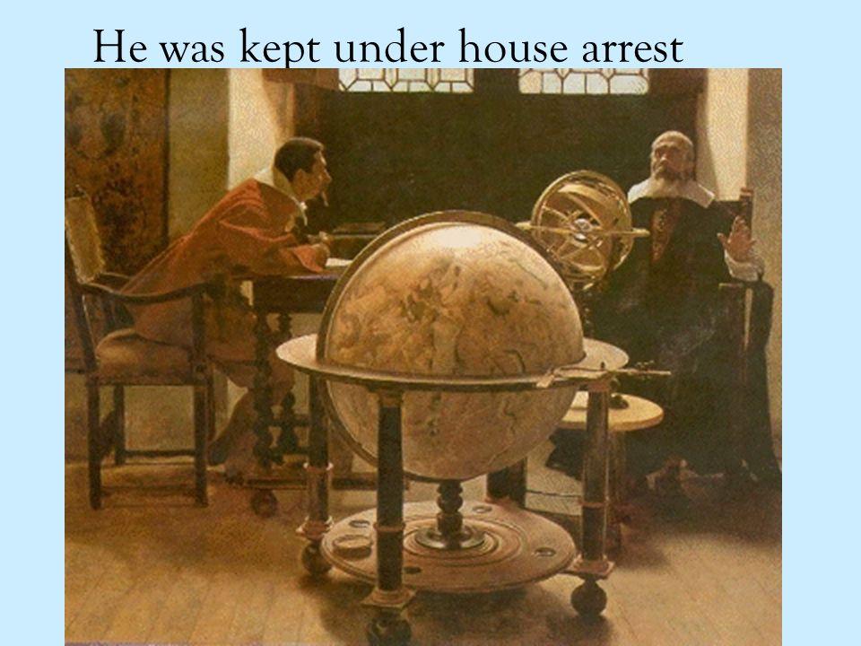 He was kept under house arrest