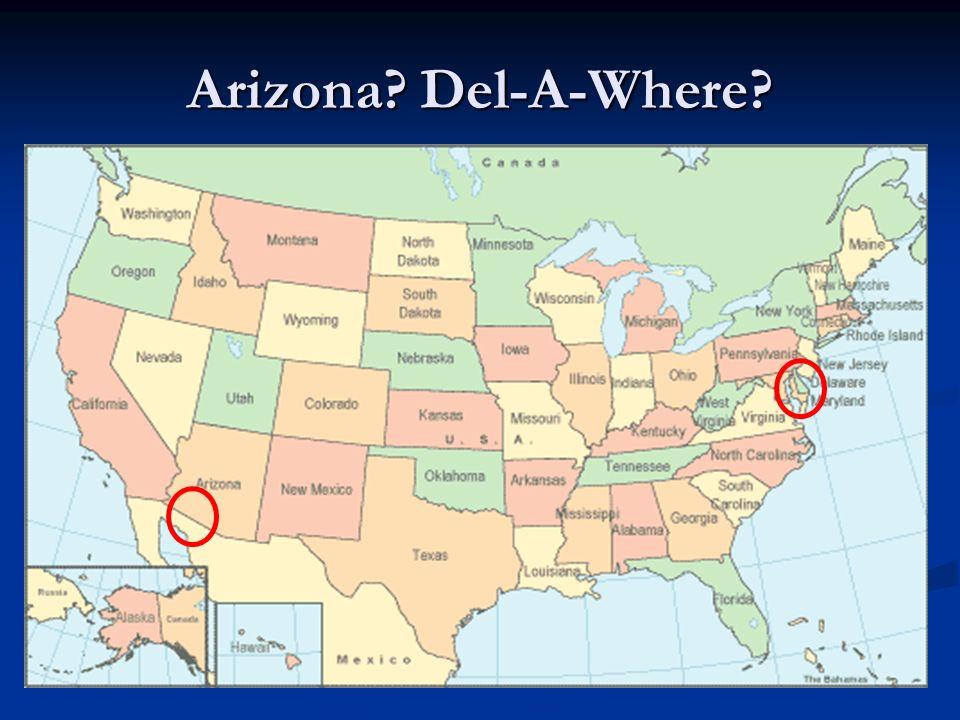 Arizona? Del-A-Where?