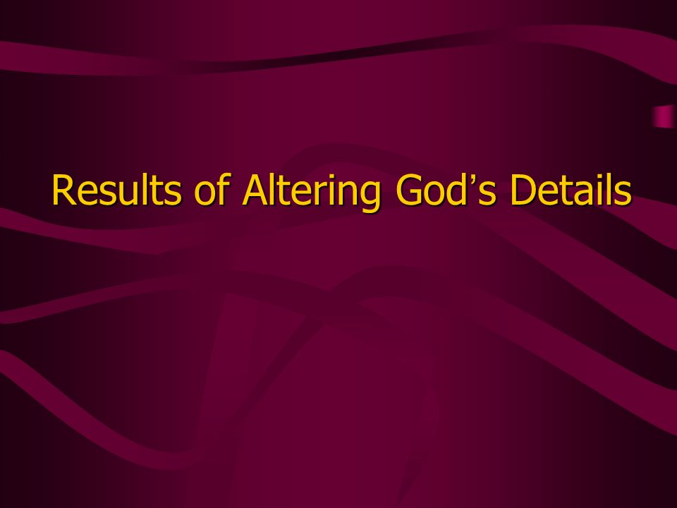 Results of Altering God s Details