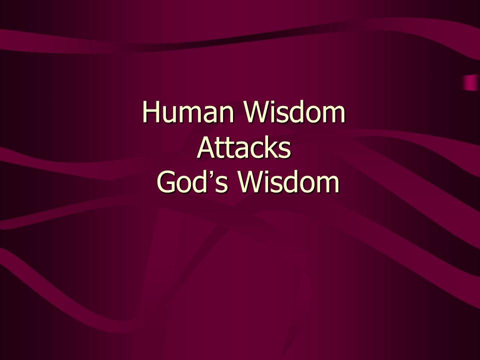 Human Wisdom Attacks God s Wisdom