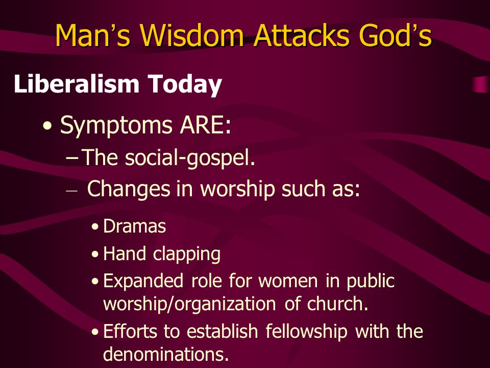 Man s Wisdom Attacks God s Liberalism Today Dramas Hand clapping Expanded role for women in public worship/organization of church.