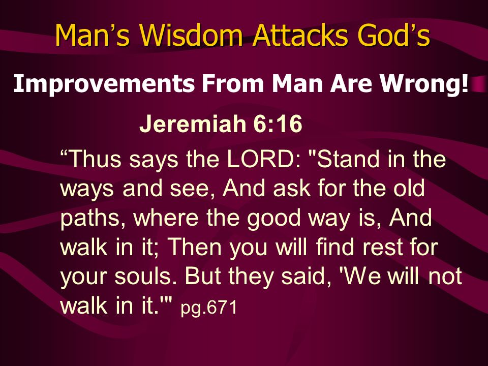 Man s Wisdom Attacks God s Improvements From Man Are Wrong.