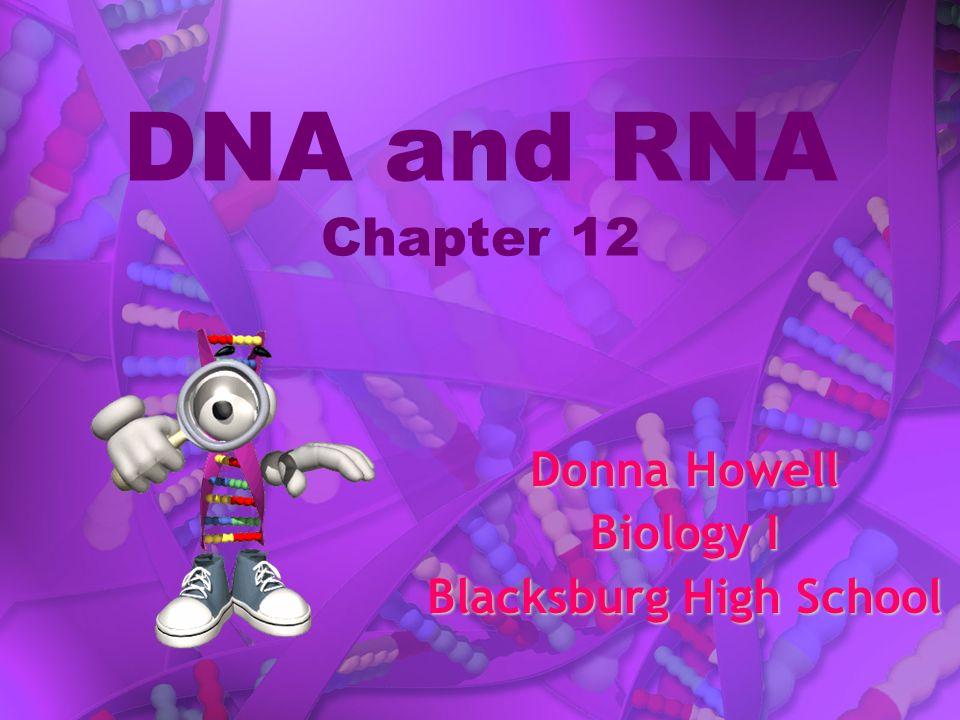 DNA and RNA Chapter 12 Donna Howell Biology I Blacksburg High School