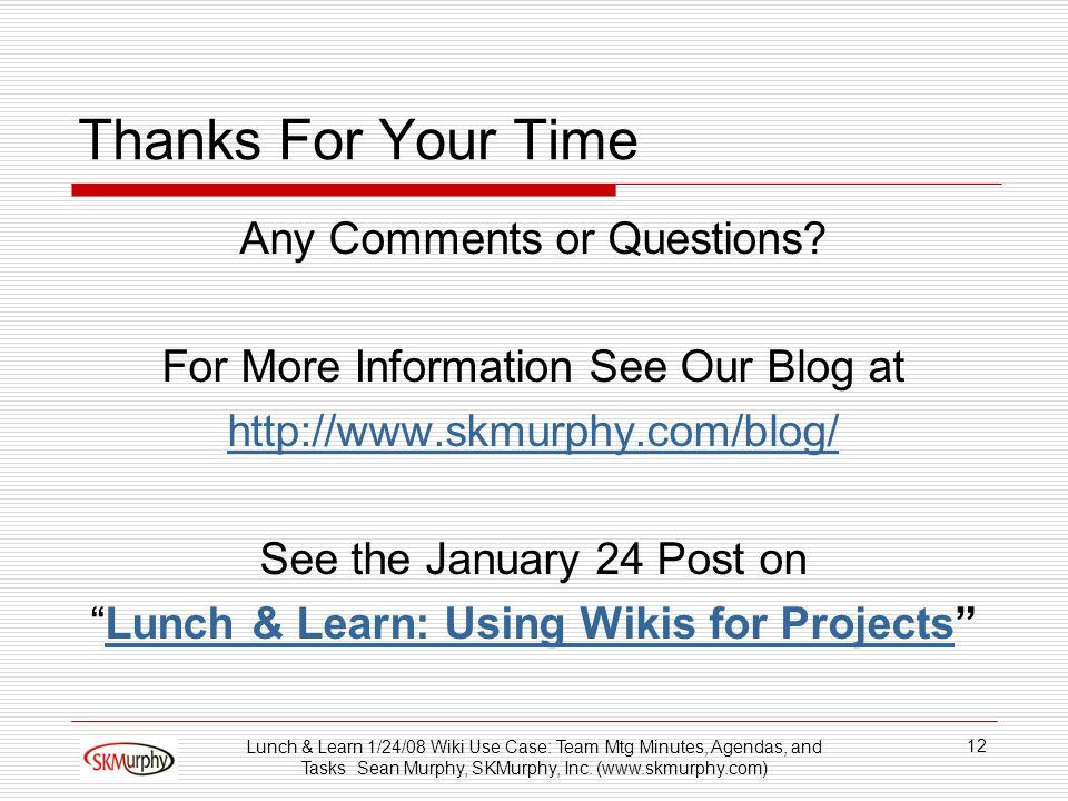 Lunch & Learn 1/24/08 Wiki Use Case: Team Mtg Minutes, Agendas, and Tasks Sean Murphy, SKMurphy, Inc.