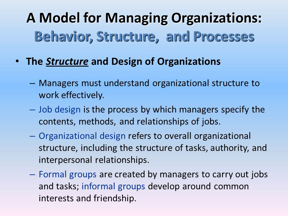 A Model for Managing Organizations: Behavior, Structure, and Processes The Structure and Design of Organizations – Managers must understand organizati