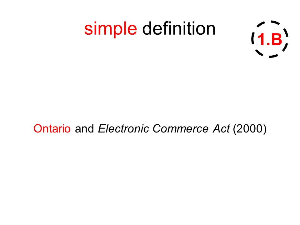 simple definition Ontario and Electronic Commerce Act (2000) 1.B