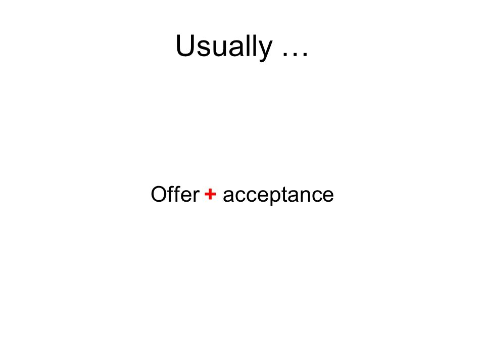 Usually … Offer + acceptance