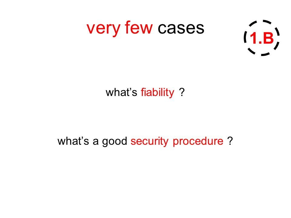 very few cases whats fiability whats a good security procedure 1.B