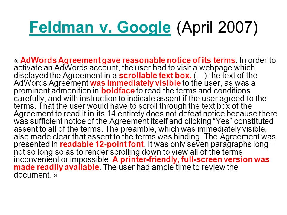 Feldman v. GoogleFeldman v. Google (April 2007) « AdWords Agreement gave reasonable notice of its terms. In order to activate an AdWords account, the