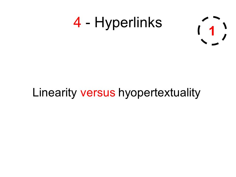 4 - Hyperlinks Linearity versus hyopertextuality 1