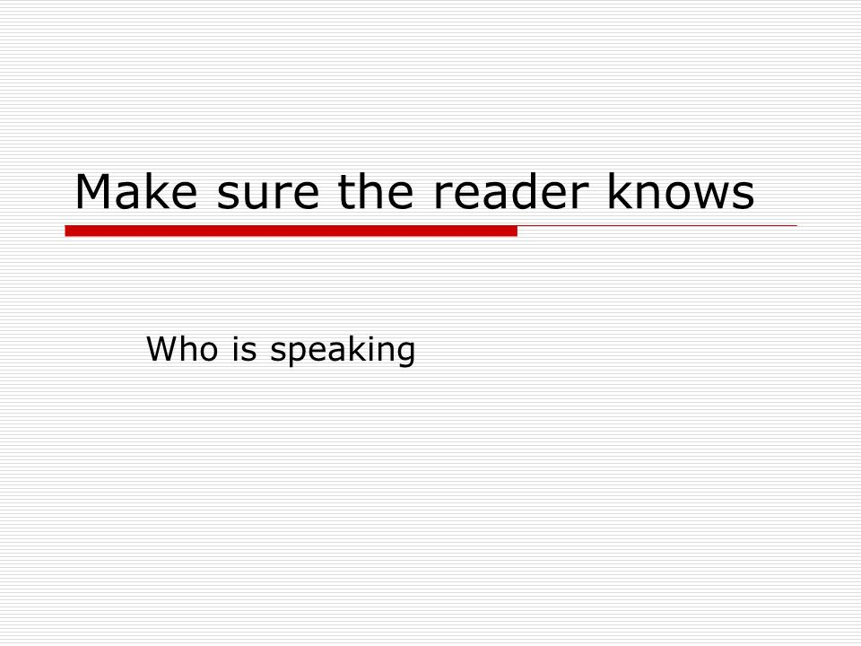 Make sure the reader knows Who is speaking