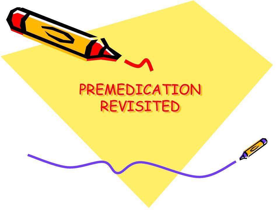PREMEDICATION REVISITED