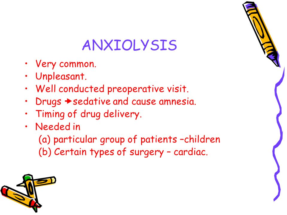 ANXIOLYSIS Very common.Unpleasant. Well conducted preoperative visit.