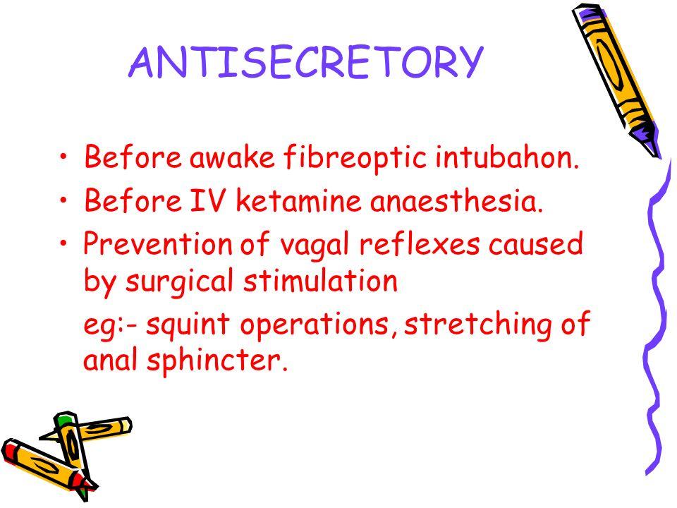 ANTISECRETORY Before awake fibreoptic intubahon. Before IV ketamine anaesthesia.