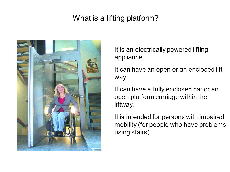 It is an electrically powered lifting appliance. It can have an open or an enclosed lift- way.