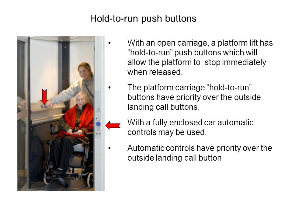 With an open carriage, a platform lift has hold-to-run push buttons which will allow the platform to stop immediately when released.